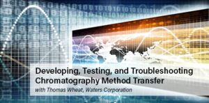 Waters Webinar by Tom Wheat: Developing, Testing, and Troubleshooting Chromatography Method Transfer